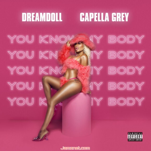 DOWNLOAD MP3: DreamDoll – You Know My Body Ft. Capella Grey – jamznet song